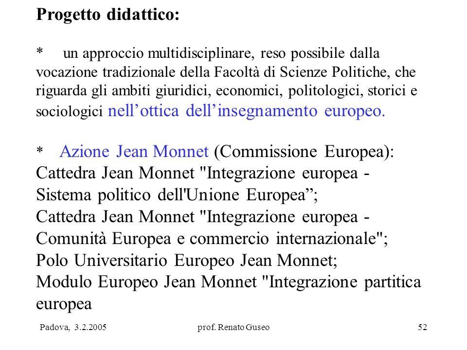 Padova, 3.2.2005prof. Renato Guseo52 Progetto didattico: * un approccio multidisciplinare, reso possibile dalla vocazione tradizionale della Facoltà d