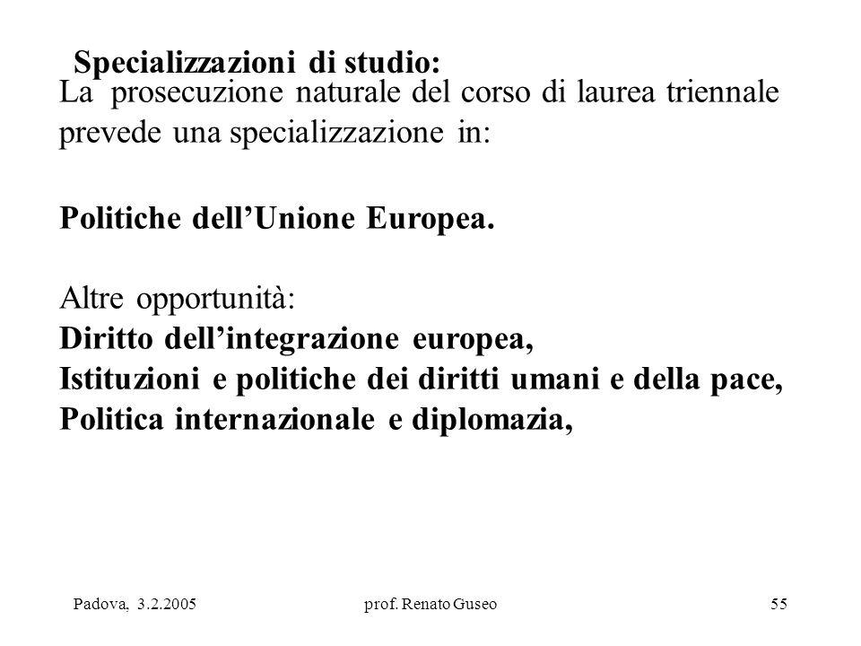 Padova, 3.2.2005prof. Renato Guseo55 Specializzazioni di studio: La prosecuzione naturale del corso di laurea triennale prevede una specializzazione i