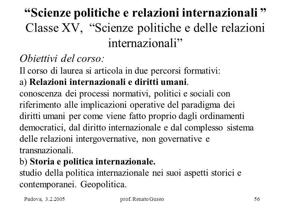 """Padova, 3.2.2005prof. Renato Guseo56 """"Scienze politiche e relazioni internazionali """" Classe XV, """"Scienze politiche e delle relazioni internazionali"""" O"""