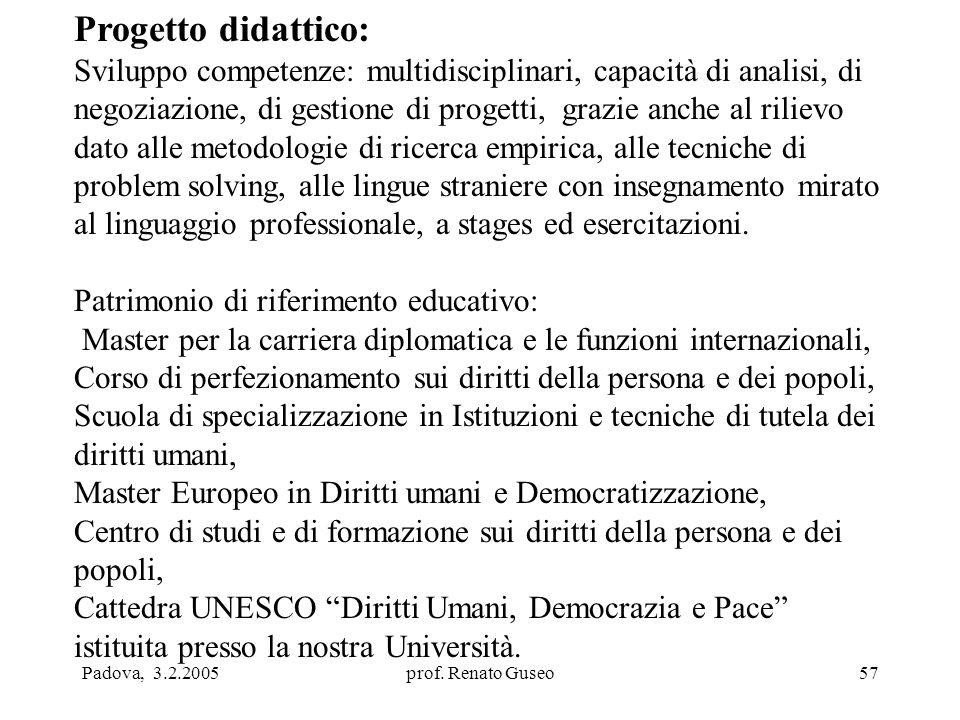 Padova, 3.2.2005prof. Renato Guseo57 Progetto didattico: Sviluppo competenze: multidisciplinari, capacità di analisi, di negoziazione, di gestione di