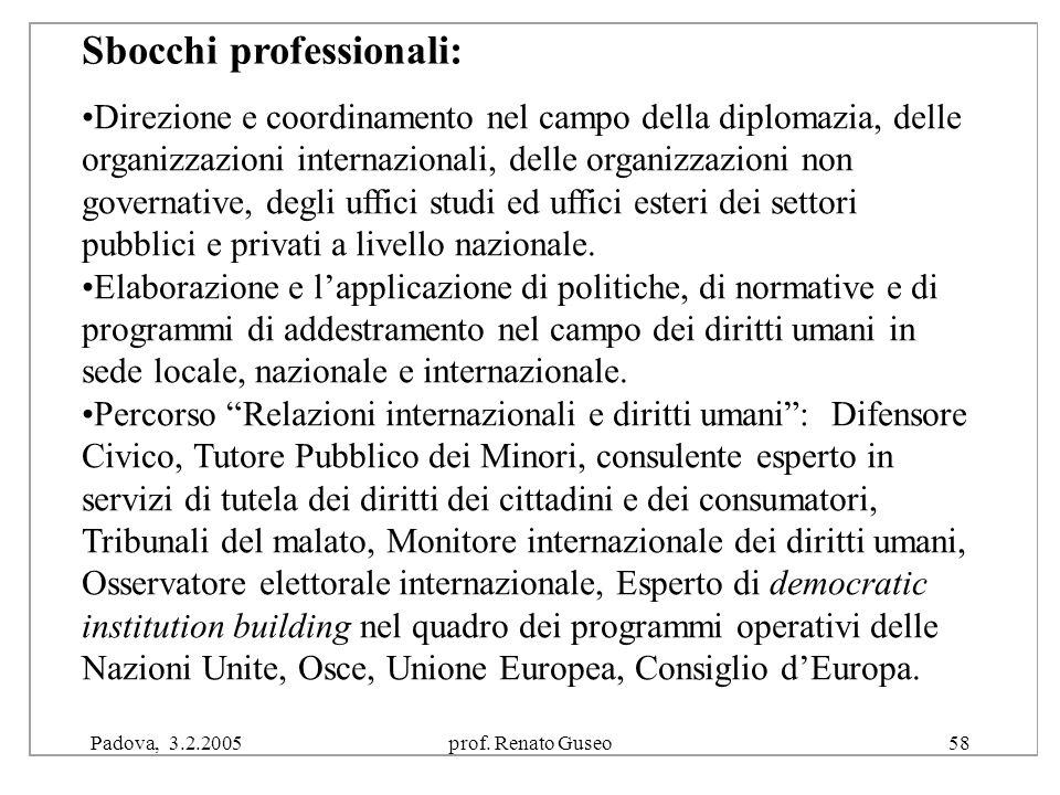 """Padova, 3.2.2005prof. Renato Guseo58 Conseguito il diploma di laurea in """"Politica e integrazione europea"""" sono diversi gli sbocchi lavorativi ai Direz"""