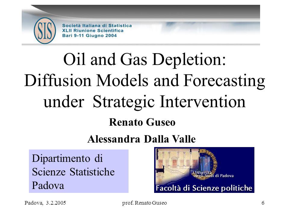 Padova, 3.2.2005prof. Renato Guseo6 Oil and Gas Depletion: Diffusion Models and Forecasting under Strategic Intervention Dipartimento di Scienze Stati