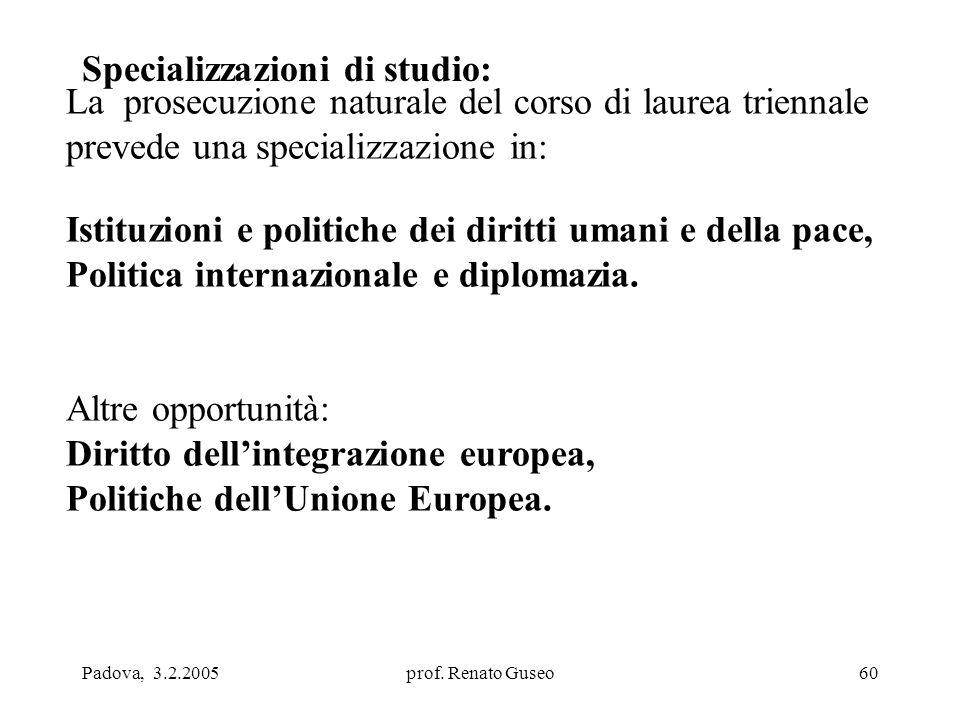 Padova, 3.2.2005prof. Renato Guseo60 Specializzazioni di studio: La prosecuzione naturale del corso di laurea triennale prevede una specializzazione i