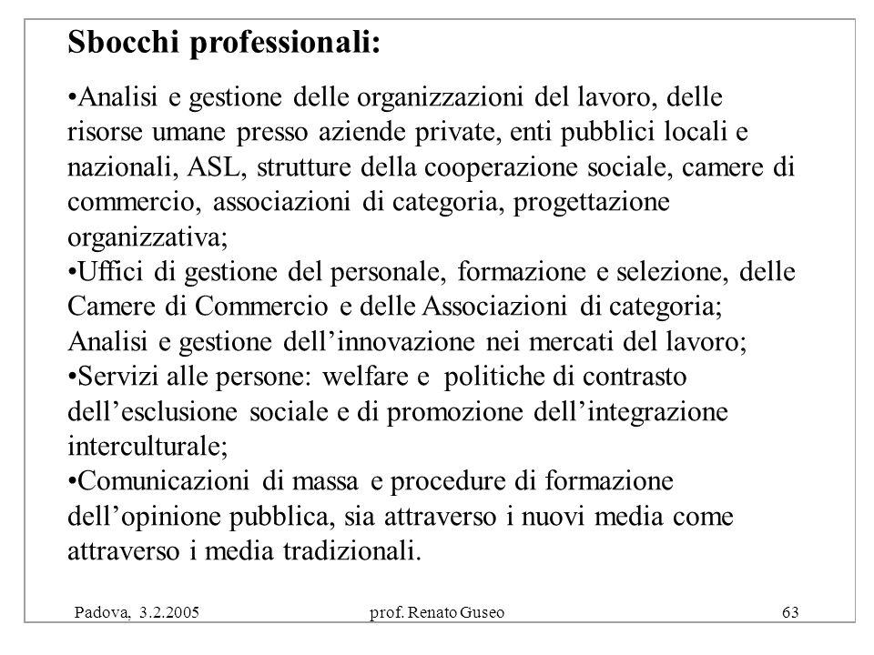 """Padova, 3.2.2005prof. Renato Guseo63 Conseguito il diploma di laurea in """"Politica e integrazione europea"""" sono diversi gli sbocchi lavorativi ai Anali"""