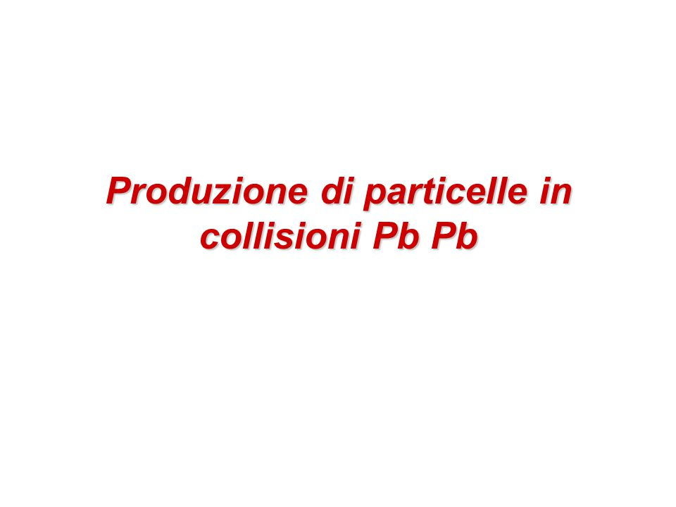 22 Conclusioni Dalla misura della molteplicità delle particelle cariche (non identificate) e della loro distribuzione in pseudorapidità (=angolo polare) si impara che:  La produzione di particelle segue semplici leggi di scaling al variare della centralità e dell'energia La molteplicità totale scala come N part  produzione di particelle dominata da processi soft La densità di particelle dN/d  a midrapidity cresce come il logaritmo di  s Se si usa la formula di Bjorken per calcolare la densità di energia partendo dalle dN/dy (dN/d  ) misurate alla massima energia di RHIC si ottengono valori di: ben al di sopra della densità critica (  c ≈1 GeV/fm 3 ) previsti dalla lattice QCD per la transizione di fase ≈15 GeV/fm 3 (  0 = 0.35 fm/c) ≈5 GeV/fm 3 (  0 = 1 fm/c)
