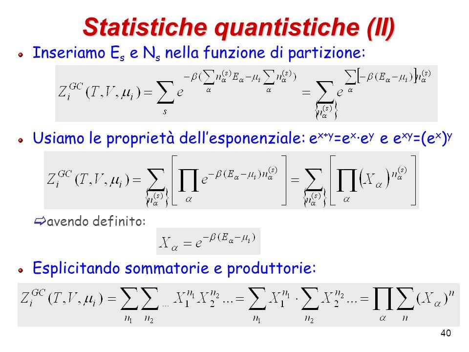 40 Statistiche quantistiche (II) Inseriamo E s e N s nella funzione di partizione: Usiamo le proprietà dell'esponenziale: e x+y =e x ·e y e e xy =(e x