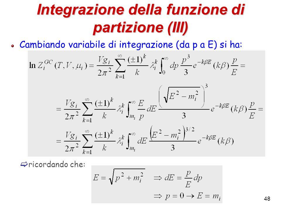 48 Integrazione della funzione di partizione (III) Cambiando variabile di integrazione (da p a E) si ha:  ricordando che: