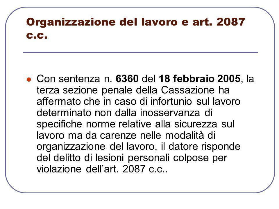 Organizzazione del lavoro e art. 2087 c.c. Con sentenza n. 6360 del 18 febbraio 2005, la terza sezione penale della Cassazione ha affermato che in cas