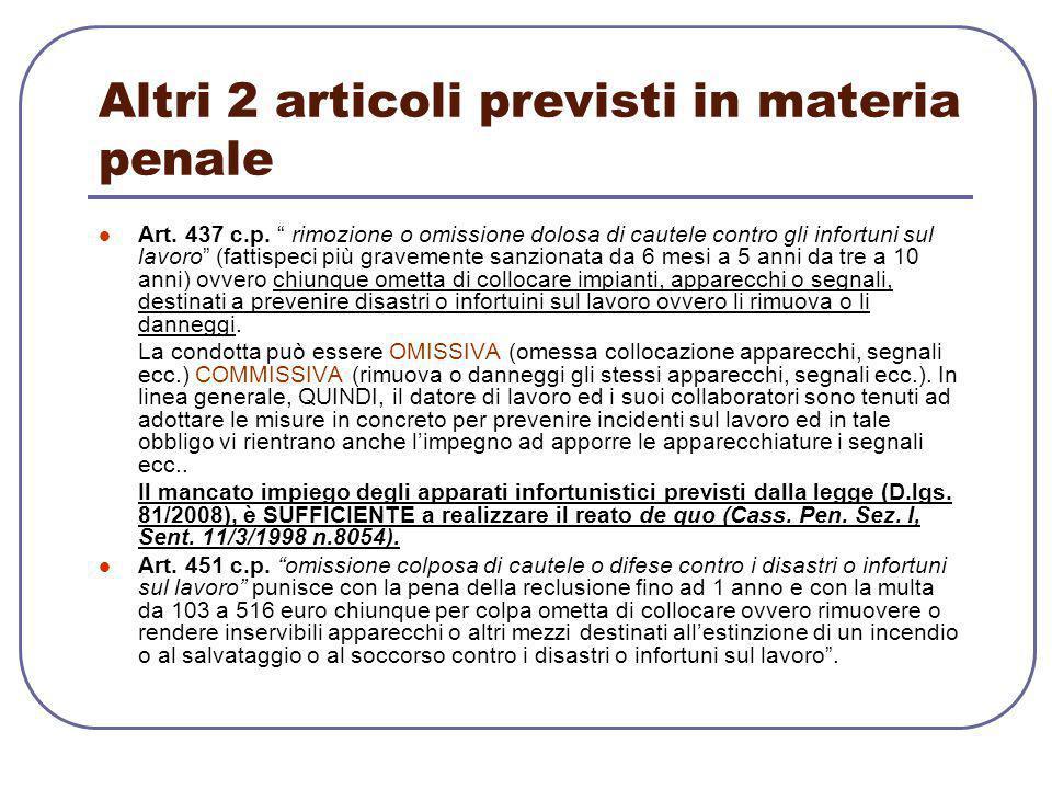 """Altri 2 articoli previsti in materia penale Art. 437 c.p. """" rimozione o omissione dolosa di cautele contro gli infortuni sul lavoro"""" (fattispeci più g"""