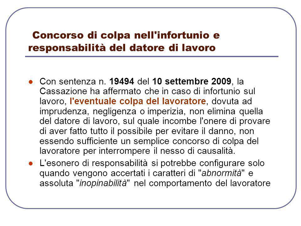 Concorso di colpa nell'infortunio e responsabilità del datore di lavoro Con sentenza n. 19494 del 10 settembre 2009, la Cassazione ha affermato che in