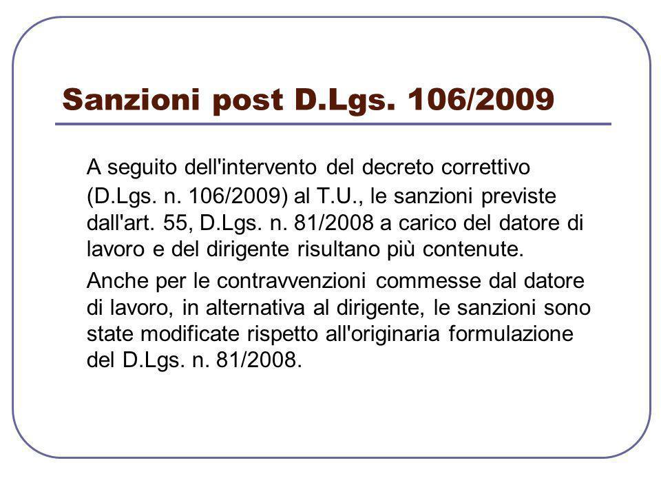 Sanzioni post D.Lgs. 106/2009 A seguito dell'intervento del decreto correttivo (D.Lgs. n. 106/2009) al T.U., le sanzioni previste dall'art. 55, D.Lgs.