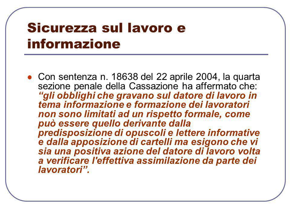 """Sicurezza sul lavoro e informazione Con sentenza n. 18638 del 22 aprile 2004, la quarta sezione penale della Cassazione ha affermato che: """"gli obbligh"""