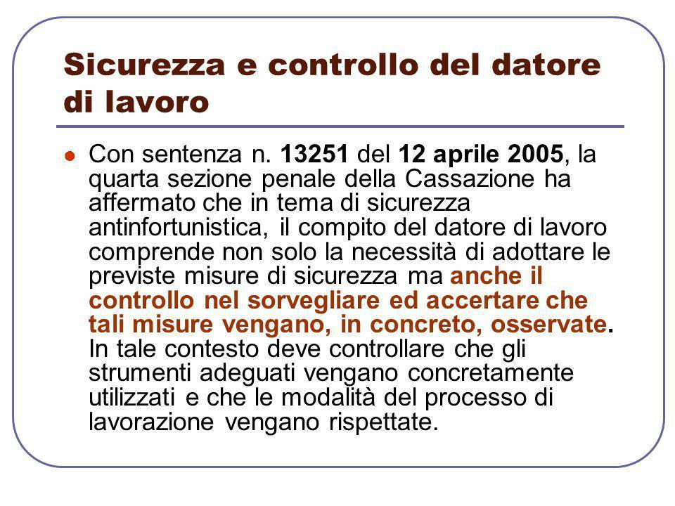 Sicurezza e controllo del datore di lavoro Con sentenza n. 13251 del 12 aprile 2005, la quarta sezione penale della Cassazione ha affermato che in tem