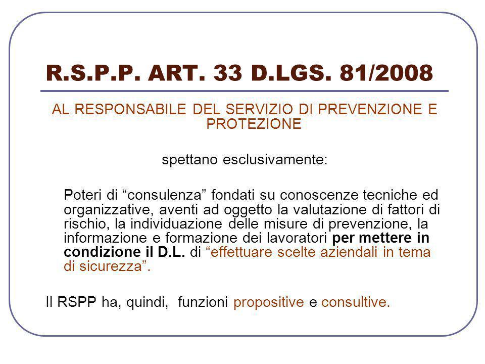 """R.S.P.P. ART. 33 D.LGS. 81/2008 AL RESPONSABILE DEL SERVIZIO DI PREVENZIONE E PROTEZIONE spettano esclusivamente: Poteri di """"consulenza"""" fondati su co"""