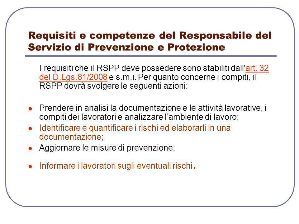 Requisiti e competenze del Responsabile del Servizio di Prevenzione e Protezione I requisiti che il RSPP deve possedere sono stabiliti dall'art. 32 de