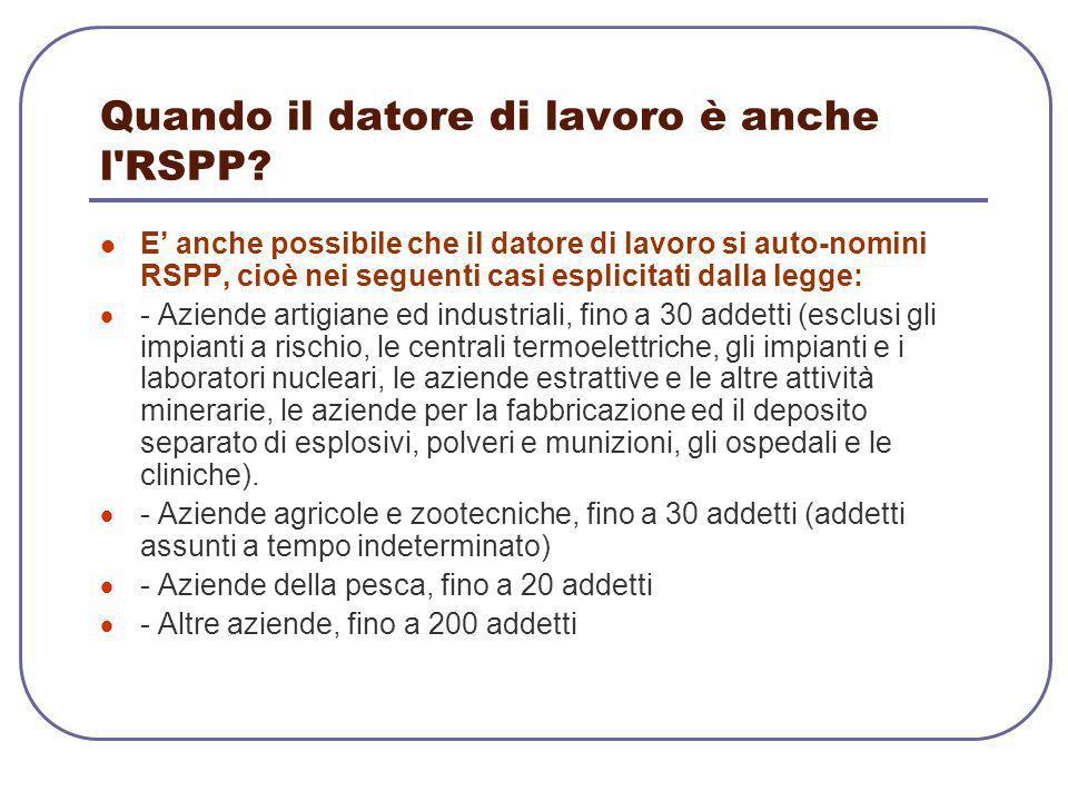Quando il datore di lavoro è anche l'RSPP? E' anche possibile che il datore di lavoro si auto-nomini RSPP, cioè nei seguenti casi esplicitati dalla le