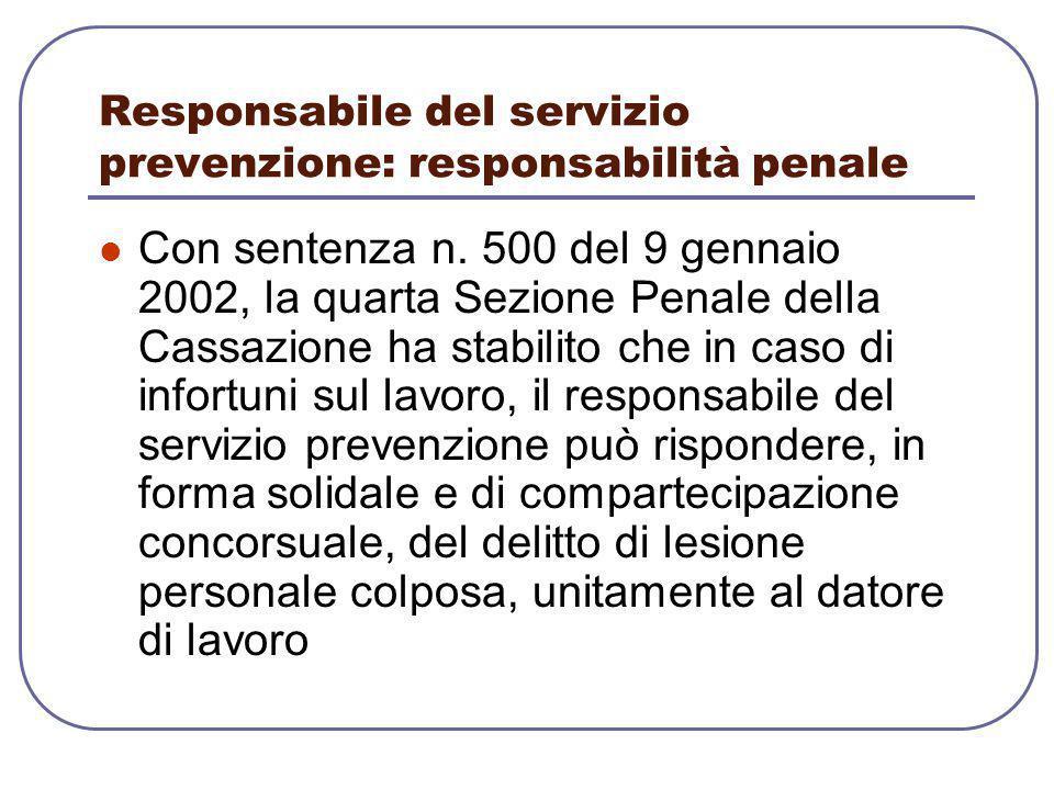 Responsabile del servizio prevenzione: responsabilità penale Con sentenza n. 500 del 9 gennaio 2002, la quarta Sezione Penale della Cassazione ha stab