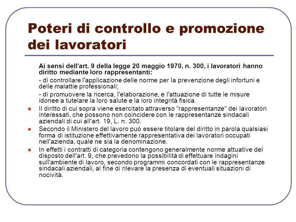 Poteri di controllo e promozione dei lavoratori Ai sensi dell'art. 9 della legge 20 maggio 1970, n. 300, i lavoratori hanno diritto mediante loro rapp
