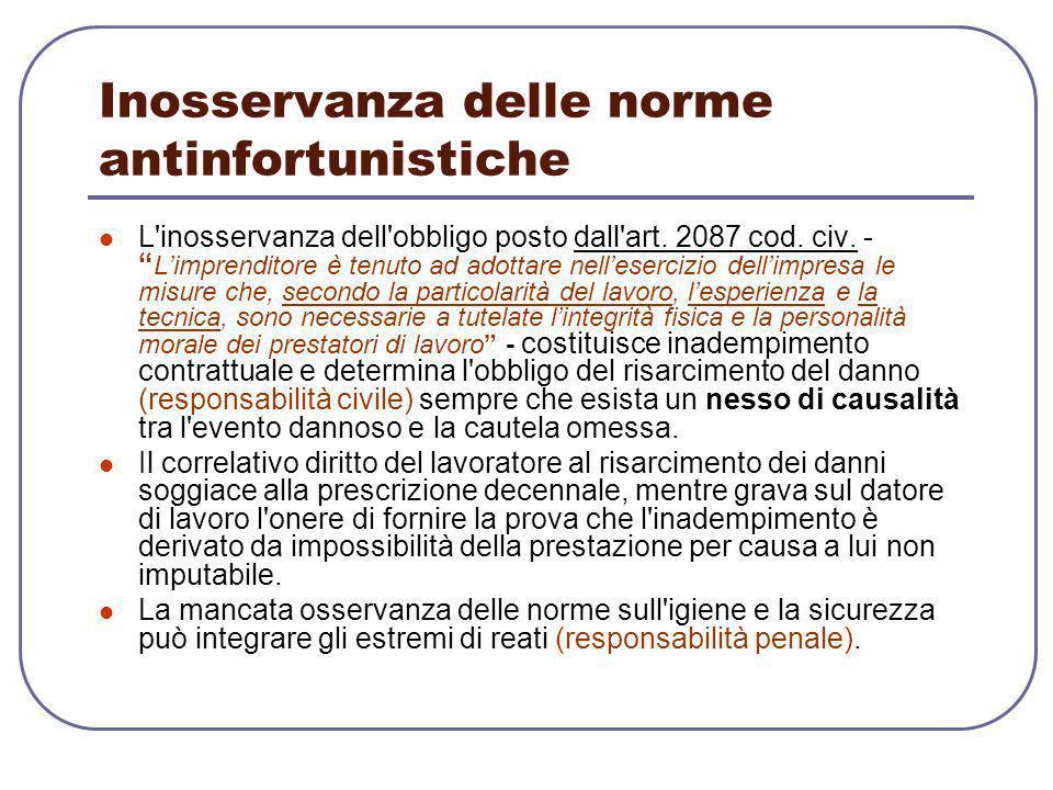 """Inosservanza delle norme antinfortunistiche L'inosservanza dell'obbligo posto dall'art. 2087 cod. civ. - """" L'imprenditore è tenuto ad adottare nell'es"""