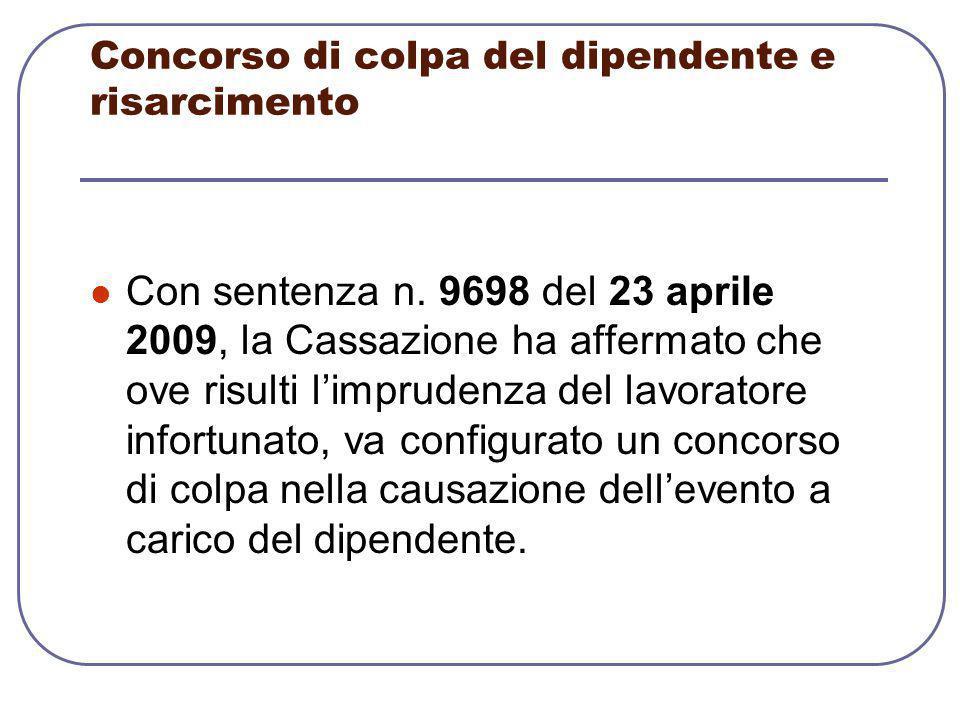 Concorso di colpa del dipendente e risarcimento Con sentenza n. 9698 del 23 aprile 2009, la Cassazione ha affermato che ove risulti l'imprudenza del l