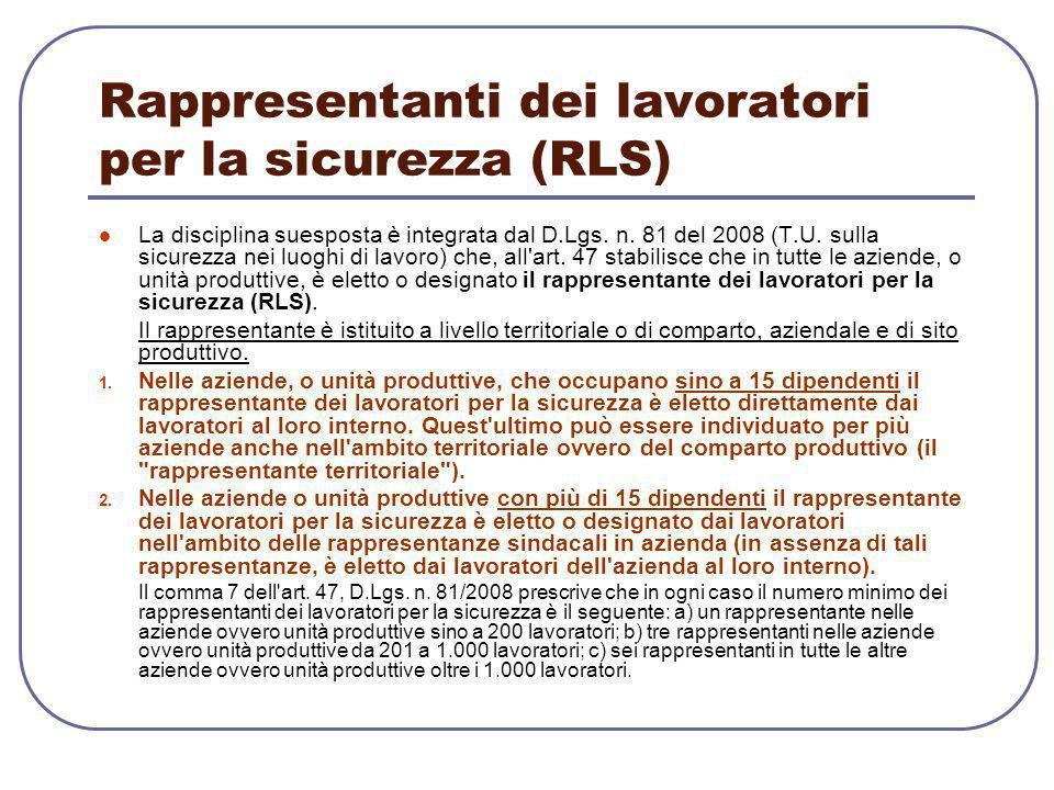 Rappresentanti dei lavoratori per la sicurezza (RLS) La disciplina suesposta è integrata dal D.Lgs. n. 81 del 2008 (T.U. sulla sicurezza nei luoghi di