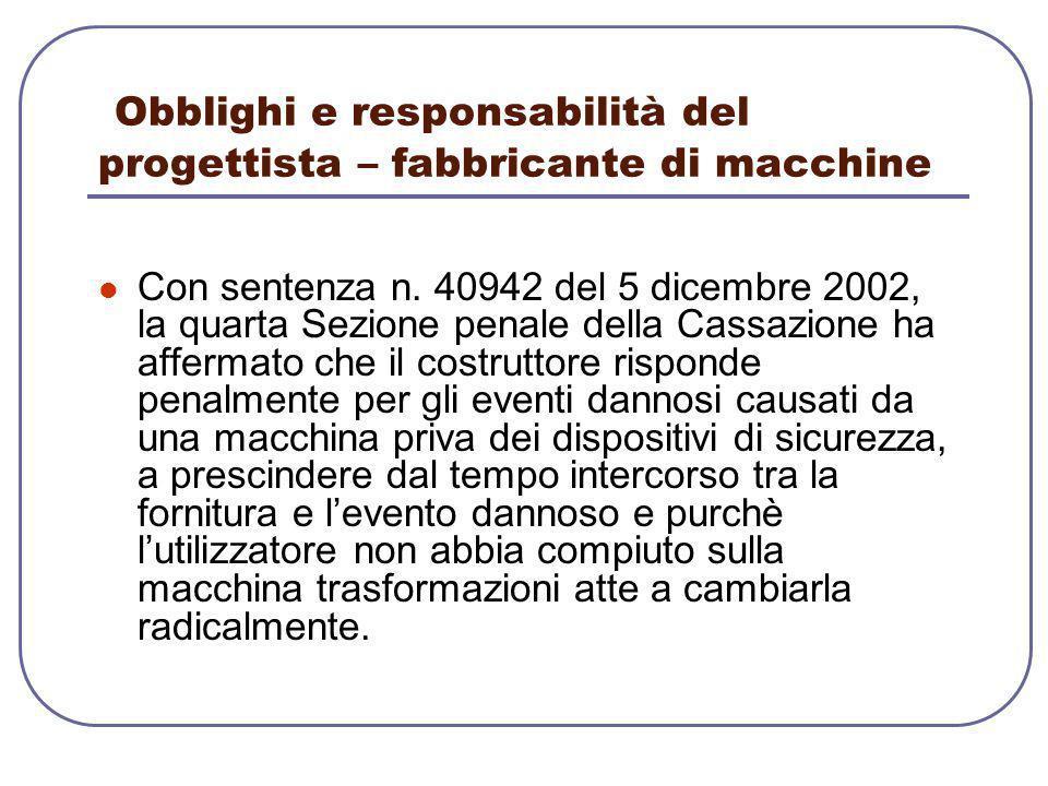 Obblighi e responsabilità del progettista – fabbricante di macchine Con sentenza n. 40942 del 5 dicembre 2002, la quarta Sezione penale della Cassazio