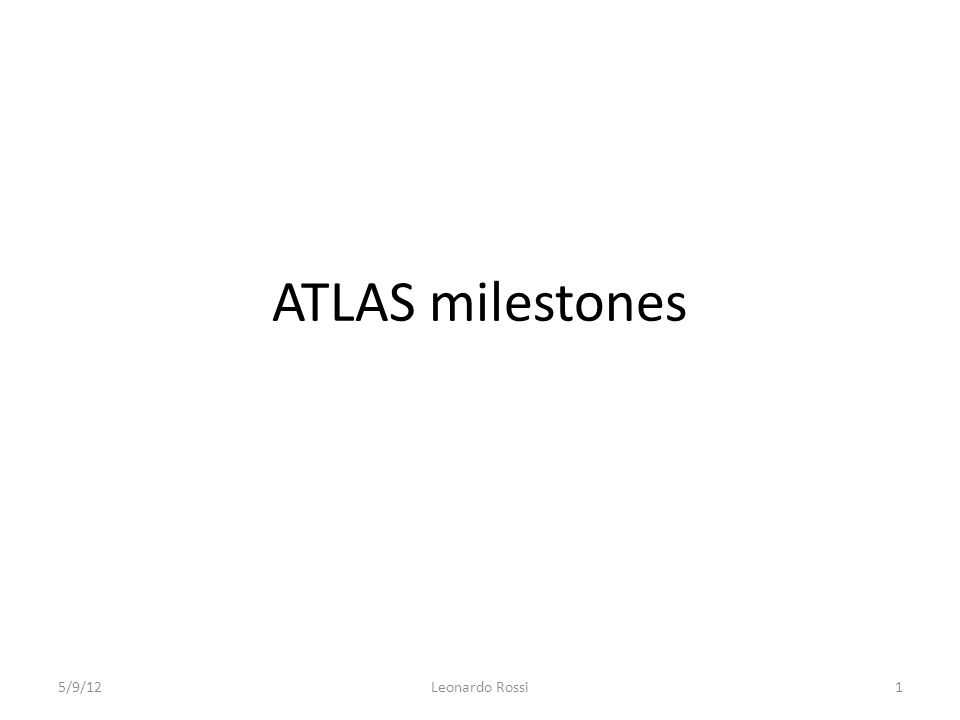 ATLAS milestones 5/9/12Leonardo Rossi1