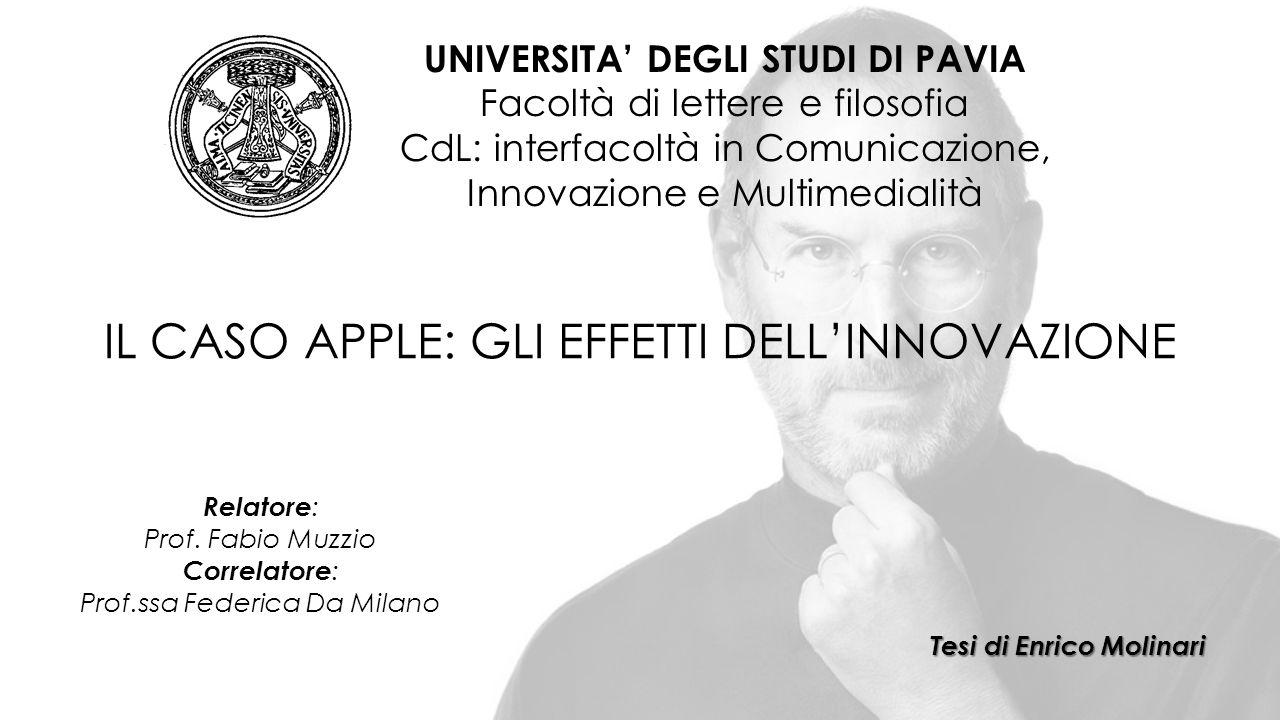 IL CASO APPLE: GLI EFFETTI DELL'INNOVAZIONE UNIVERSITA' DEGLI STUDI DI PAVIA Facoltà di lettere e filosofia CdL: interfacoltà in Comunicazione, Innova
