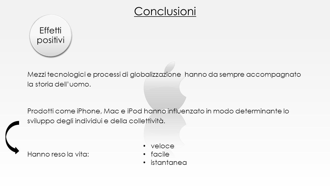 Mezzi tecnologici e processi di globalizzazione hanno da sempre accompagnato la storia dell'uomo. Prodotti come iPhone, Mac e iPod hanno influenzato i