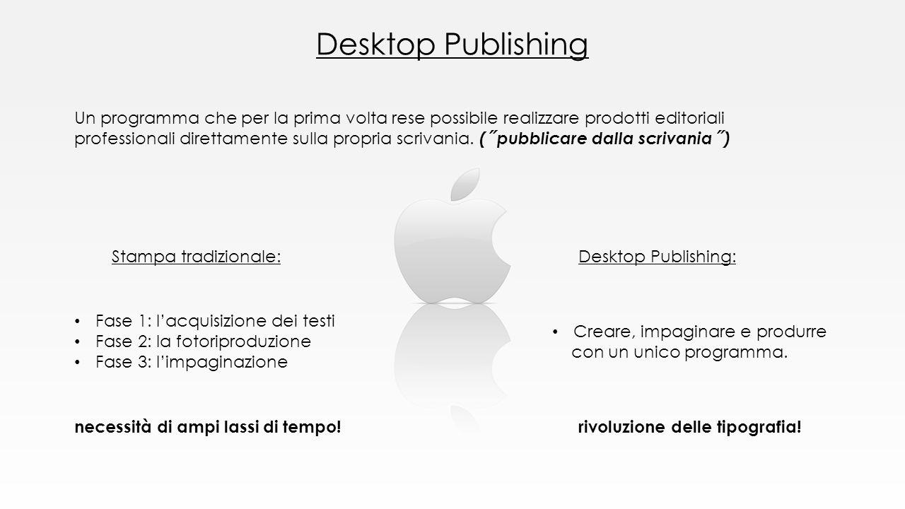 Un programma che per la prima volta rese possibile realizzare prodotti editoriali professionali direttamente sulla propria scrivania. (˝pubblicare dal