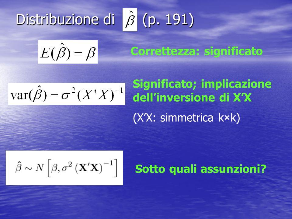 Distribuzione di (p. 191) Sotto quali assunzioni? Correttezza: significato Significato; implicazione dell'inversione di X'X (X'X: simmetrica k×k)