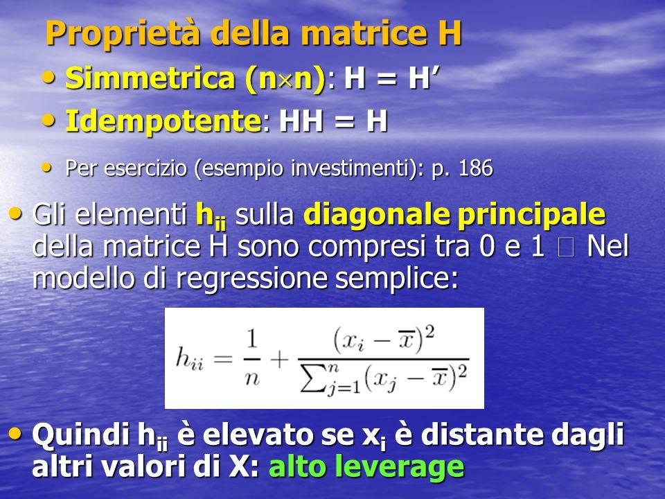 Proprietà della matrice H Simmetrica (n  n): H = H' Simmetrica (n  n): H = H' Idempotente: HH = H Idempotente: HH = H Per esercizio (esempio investi