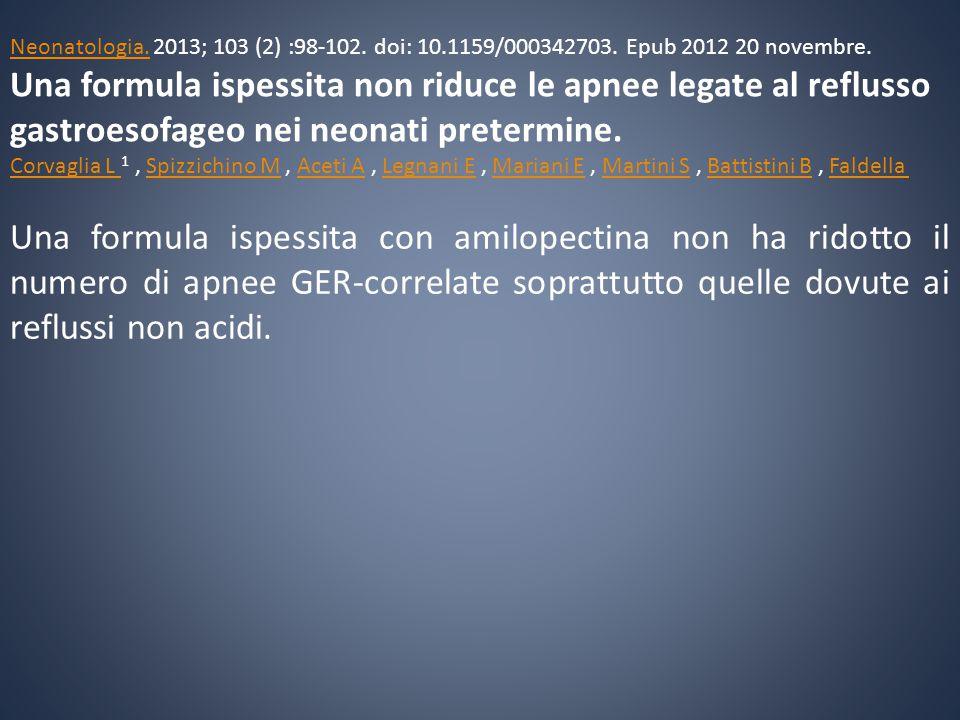 Una formula ispessita con amilopectina non ha ridotto il numero di apnee GER-correlate soprattutto quelle dovute ai reflussi non acidi. Neonatologia.N