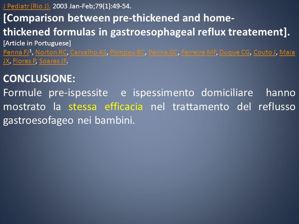 CONCLUSIONE: Formule pre-ispessite e ispessimento domiciliare hanno mostrato la stessa efficacia nel trattamento del reflusso gastroesofageo nei bambi