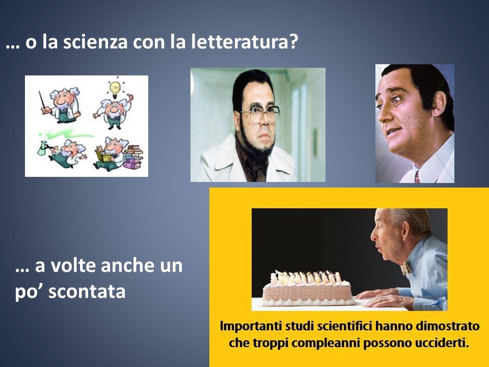 … o la scienza con la letteratura? … a volte anche un po' scontata