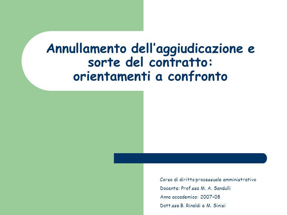 Annullamento dell'aggiudicazione e sorte del contratto: orientamenti a confronto Corso di diritto processuale amministrativo Docente: Prof.ssa M.
