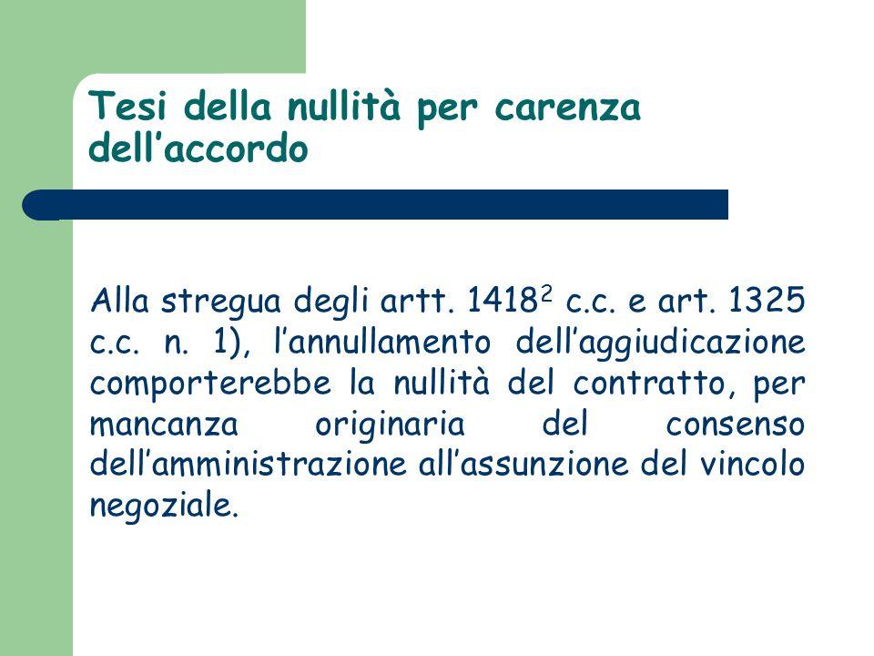 Tesi della nullità per carenza dell'accordo Alla stregua degli artt. 1418 2 c.c. e art. 1325 c.c. n. 1), l'annullamento dell'aggiudicazione comportere