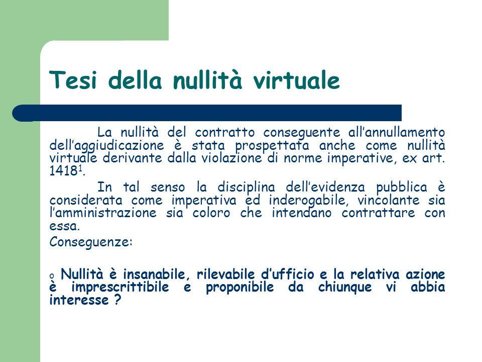 Tesi della nullità virtuale La nullità del contratto conseguente all'annullamento dell'aggiudicazione è stata prospettata anche come nullità virtuale derivante dalla violazione di norme imperative, ex art.