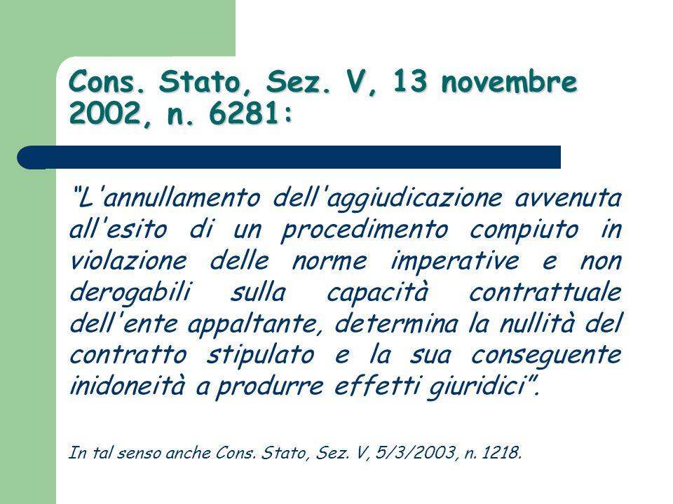"""Cons. Stato, Sez. V, 13 novembre 2002, n. 6281: """"L'annullamento dell'aggiudicazione avvenuta all'esito di un procedimento compiuto in violazione delle"""
