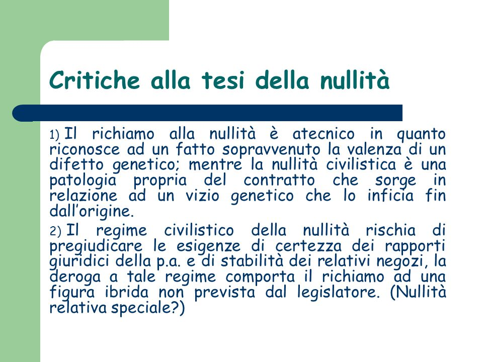 Critiche alla tesi della nullità 1) Il richiamo alla nullità è atecnico in quanto riconosce ad un fatto sopravvenuto la valenza di un difetto genetico
