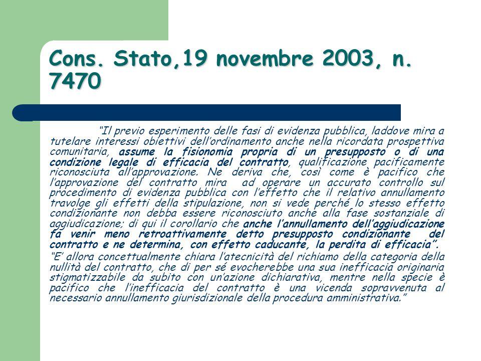 """Cons. Stato,19 novembre 2003, n. 7470 """"Il previo esperimento delle fasi di evidenza pubblica, laddove mira a tutelare interessi obiettivi dell'ordinam"""