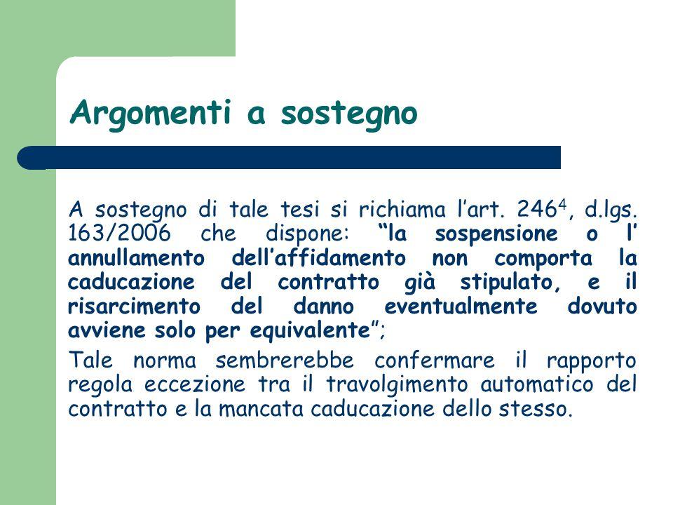 """Argomenti a sostegno A sostegno di tale tesi si richiama l'art. 246 4, d.lgs. 163/2006 che dispone: """"la sospensione o l' annullamento dell'affidamento"""