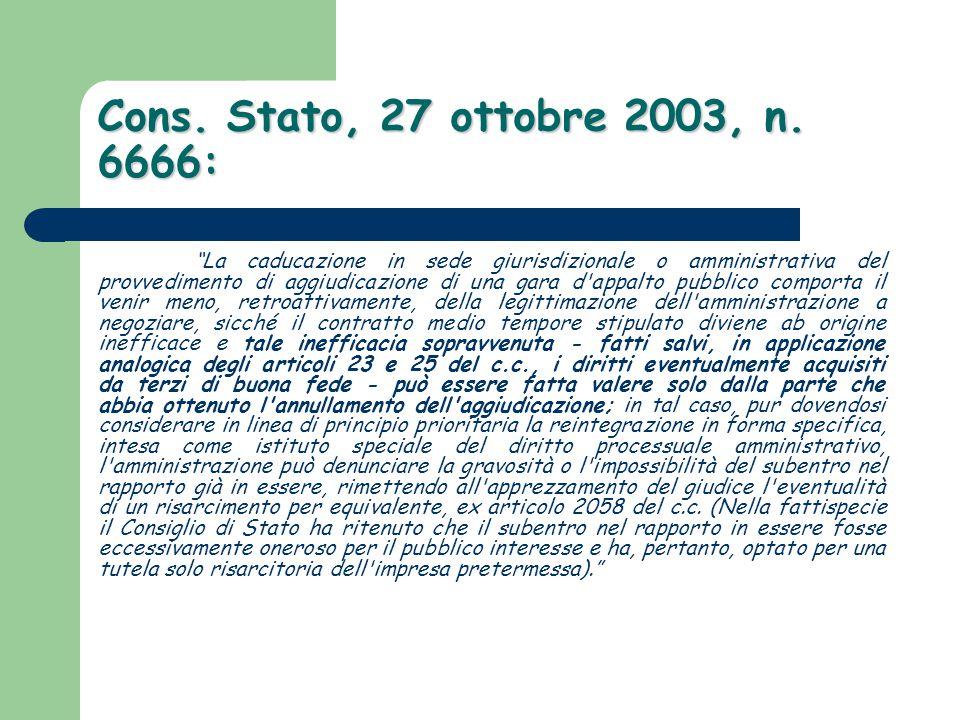 """Cons. Stato, 27 ottobre 2003, n. 6666: """"La caducazione in sede giurisdizionale o amministrativa del provvedimento di aggiudicazione di una gara d'appa"""