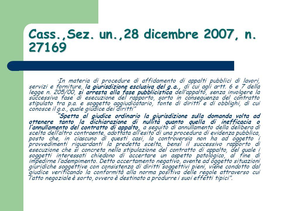 """Cass.,Sez. un.,28 dicembre 2007, n. 27169 """" In materia di procedure di affidamento di appalti pubblici di lavori, servizi e forniture, la giurisdizion"""