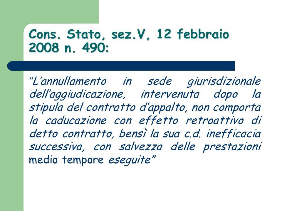 """Cons. Stato, sez.V, 12 febbraio 2008 n. 490 : """" L'annullamento in sede giurisdizionale dell'aggiudicazione, intervenuta dopo la stipula del contratto"""