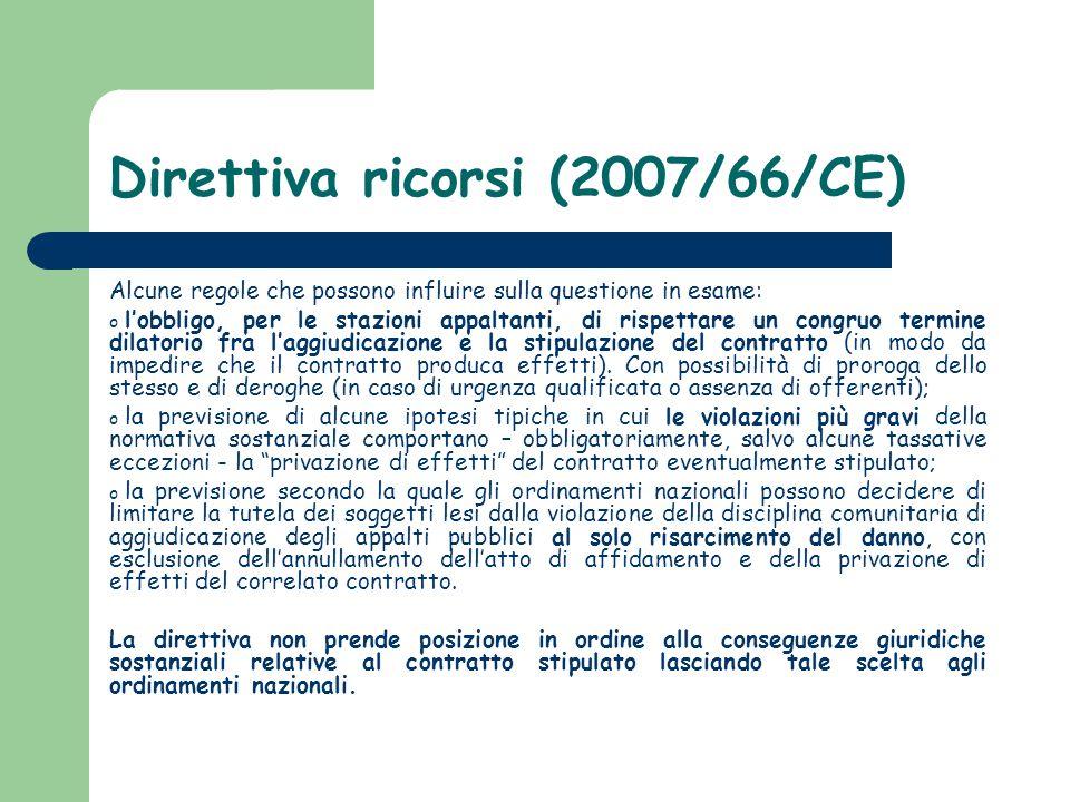 Direttiva ricorsi (2007/66/CE) Alcune regole che possono influire sulla questione in esame: o l'obbligo, per le stazioni appaltanti, di rispettare un