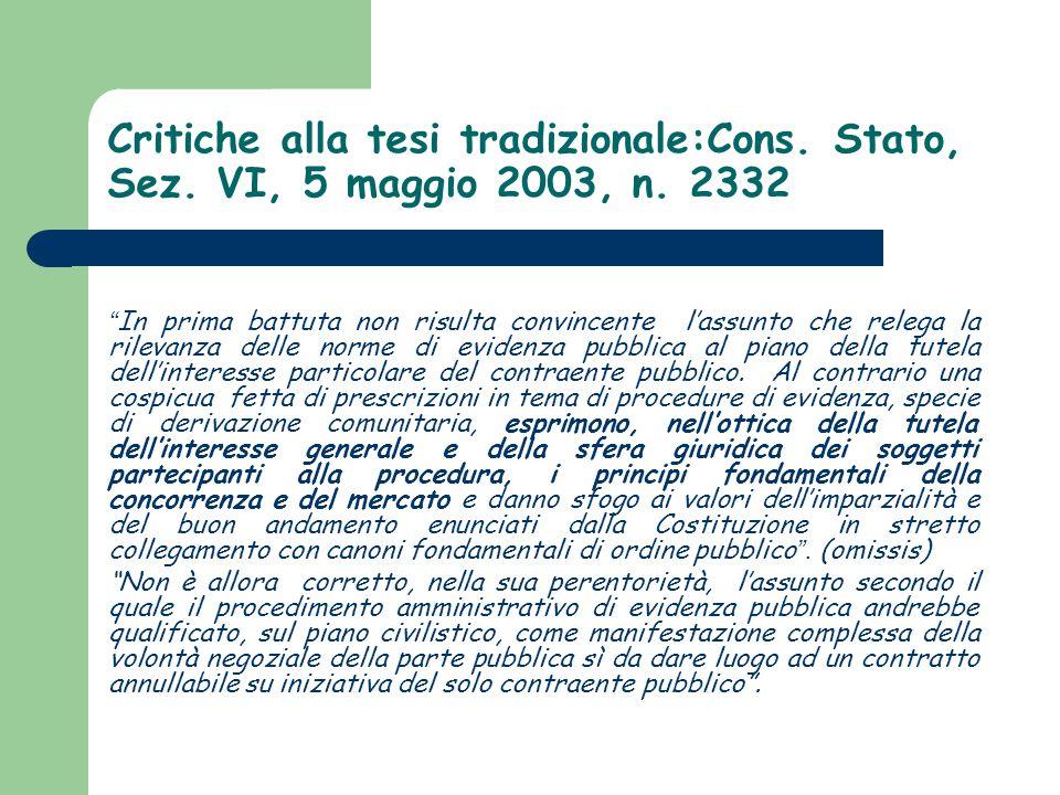 """Critiche alla tesi tradizionale:Cons. Stato, Sez. VI, 5 maggio 2003, n. 2332 """" In prima battuta non risulta convincente l'assunto che relega la rileva"""