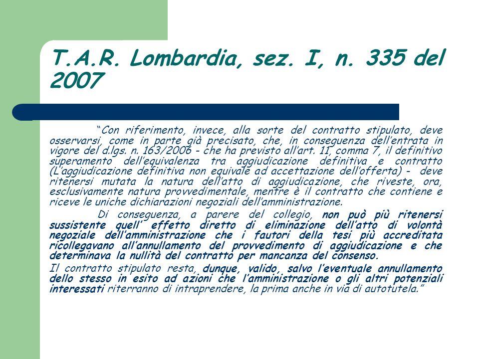 """T.A.R. Lombardia, sez. I, n. 335 del 2007 """"Con riferimento, invece, alla sorte del contratto stipulato, deve osservarsi, come in parte già precisato,"""