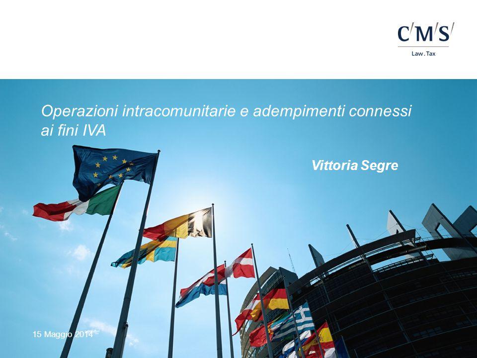 15 Maggio 2014 Operazioni intracomunitarie e adempimenti connessi ai fini IVA Vittoria Segre