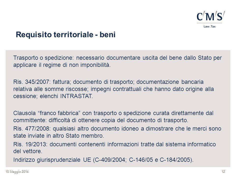 15 Maggio 2014 Requisito territoriale - beni Trasporto o spedizione: necessario documentare uscita del bene dallo Stato per applicare il regime di non imponibilità.